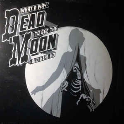 Obrázek pro Dead Moon - What A Way To See The Old Girl Go (LP)