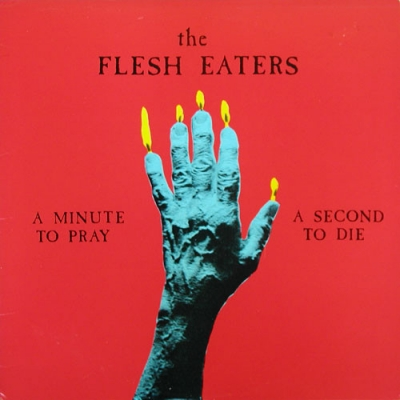 Obrázek pro Flesh Eaters - Minute To Pray A Second To Die (LP)