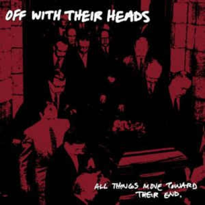 Obrázek pro Off With Their Heads - All Things Move Toward Their End (LP)